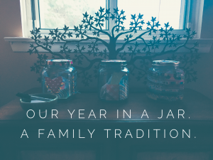 Our Year in a Jar. A Family Tradition.
